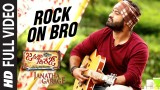Rock On Bro – Full Video Song